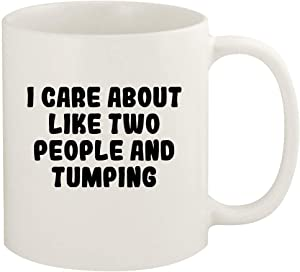 I Care About Like Two People And TUMPING - 11oz Ceramic White Coffee Mug Cup, White