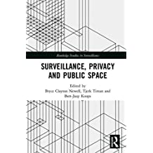 Surveillance, Privacy and Public Space (Routledge Studies in Surveillance)