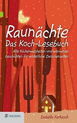 Raunächte II - Das Koch-Lesebuch: Alte Küchenweisheiten und wärmende Geschichten für winterliche Zwischenzeiten (Goldegg Leben und Gesundheit)