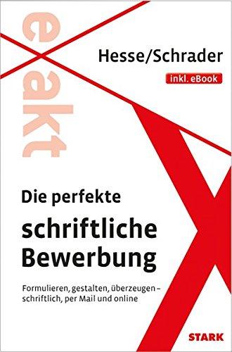 Hesse/Schrader: EXAKT - Die perfekte schriftliche Bewerbung + eBook Taschenbuch – 15. Juni 2015 Jürgen Hesse Hans Christian Schrader Stark Verlag 3849013391
