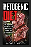 Ketogenic Diet: The Beginners Guide For Fast and Easy Weightloss With Low Carb Ketosis (Fitness, Low Carb, High Fat, Meal Plan, Cookbook, Dream Body, Motivation)