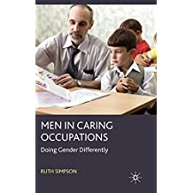 Men in Caring Occupations: Doing Gender Differently