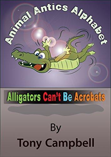 Alligators Can't Be Acrobats: Animal Antics Alphabet
