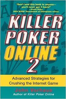KILLER POKER ONLINE 2: Advanced Strategies for Crushing the Internet Game: v. 2