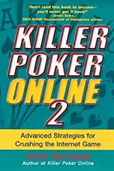 Killer Poker Online, Vol. 2: Advanced Strategies for Crushing the Internet Game