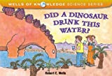 img - for Did a Dinosaur Drink This Water? (Wells of Knowledge Science Series) book / textbook / text book