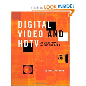 Digital Video and HD: Algorithms and Interfaces (The Morgan Kaufmann Series in Computer Graphics) Charles A. Poynton