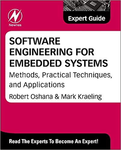 Software Engineering For Embedded Systems Methods Practical Techniques And Applications Expert Guide Oshana Robert 9780124159174 Amazon Com Books