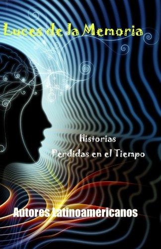 Luces de la Memoria: Historias perdidas en el tiempo (Spanish Edition)