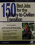 150 Best Jobs for the Military-to-Civilian Transition (150 Best Jobs Through Military Training) (Jist s Best Jobs)