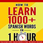 Learn Spanish: How to Learn 1000+ Spanish Words in 1 Hour and Impress Your Colleagues by Using 7 Simple Vocabulary Tricks | Garcia V. Ammons