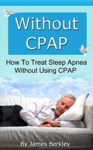 Without CPAP - How To Treat Sleep Apnea Without Using CPAP - Sleep Apnea Breathing Machine
