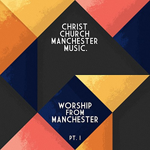 Christ Church Manchester Music - Worship from Manchester, Pt. 1 2017