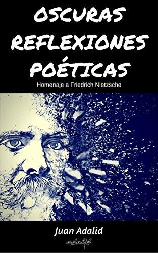 OSCURAS REFLEXIONES POÉTICAS: Homenaje a Friedrich Nietzsche (Spanish Edition)