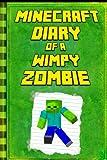 Minecraft: Diary of a Wimpy Zombie: Legendary Minecraft Diary. An Unnoficial Minecraft Book (Minecraft Diary of a Wimpy Zombie Books)