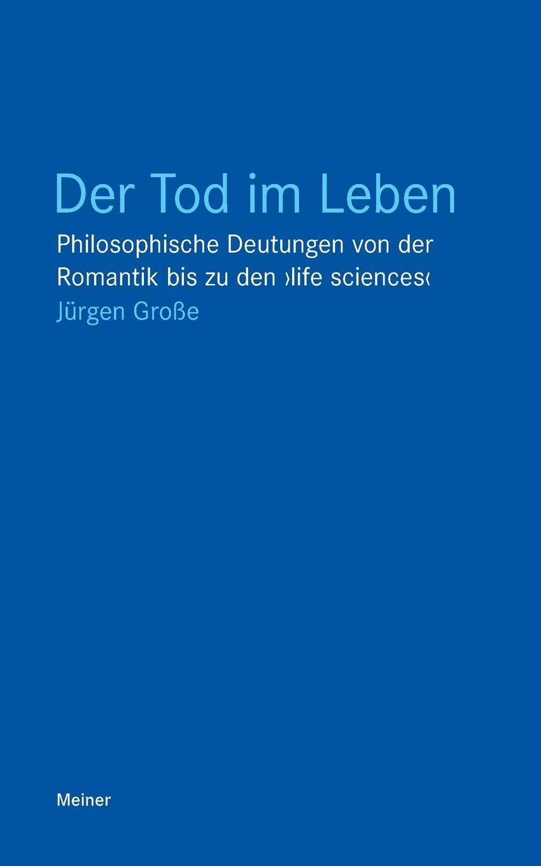 Der Tod im Leben: Philosophische Deutungen von der Romantik bis zu den ›life sciences‹ (Blaue Reihe)