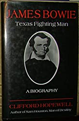 James Bowie: Texas Fighting Man: A Biography