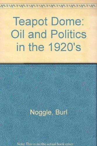 Teapot Dome Oil - Teapot Dome: Oil and Politics in the 1920's by Burl Noggle (1980-08-22)