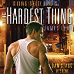 The Hardest Thing: A Dan Stagg Mystery | James Lear