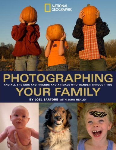 Photographing Your Family: And All the Kids and Friends and Animals Who Wander Through Too (National Geographic Photography Field Guides) by John Healey (2008-03-18)