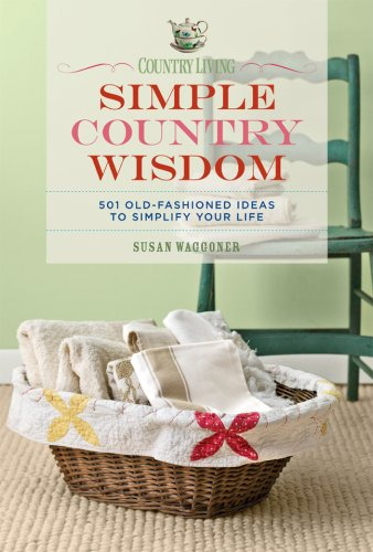 Country Living Simple Country Wisdom: 501 Old-Fashioned Ideas to Simplify Your Life PDF
