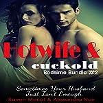 Hotwife and Cuckold Bedtime Bundle #2: Sometimes Your Husband Just Isn't Enough | Raven Merlot,Alexandra Noir