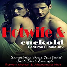 Hotwife and Cuckold Bedtime Bundle #2: Sometimes Your Husband Just Isn't Enough Audiobook by Raven Merlot, Alexandra Noir Narrated by Ruby Rivers