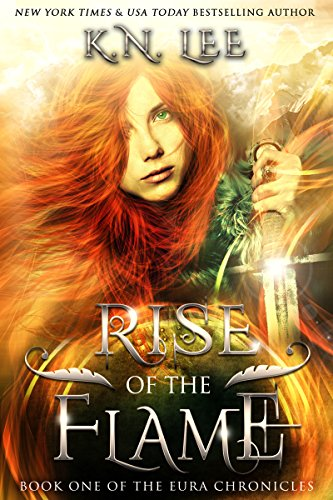 Rise of the Flame: An Epic Fantasy Novel (The Eura Chronicles Book 1) by [Lee, K.N.]