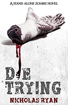 Die Trying: A Zombie Apocalypse by [Ryan, Nicholas]