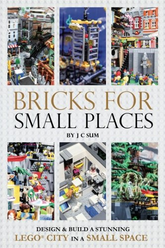 Bricks for Small Places: Design and Build a Stunning LEGO City in a Small Space