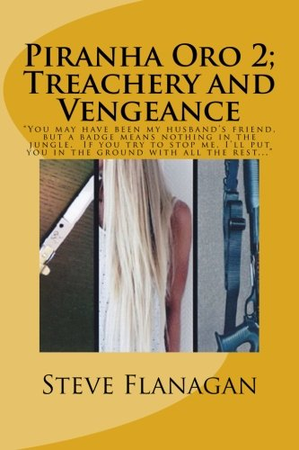 """Download Treachery and Vengeance: """"You may have been my husband's friend, but a badge means nothing in the jungle. If you try to stop me, I'll put you in the ... all the rest..."""" (Piranha Oro) (Volume 2) pdf"""