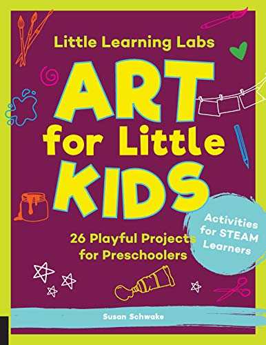 Little Learning Labs: Art for Little Kids: 26 Playful Projects for Preschoolers; Activities for STEAM Learners (Little Learning Labs (8))