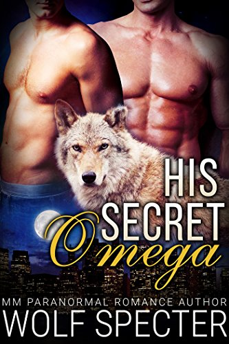 His Secret Omega (M/M Gay Shifter Mpreg Romance)