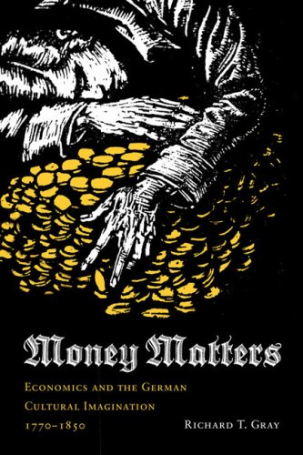Money Matters: Economics and the German Cultural Imagination, 1770-1850 (Literary Conjugations)