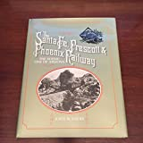 Santa Fe, Prescott and Phoenix Railway: The Scenic Line of Arizona (The Pruett Series)