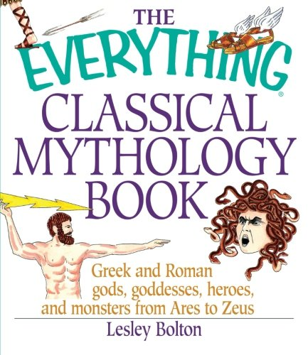 The Everything Classical Mythology Book: Greek And Roman Gods, Goddesses, Heroes, And Monsters From Ares To Zeus from Brand: Adams Media Corporation,u. S.