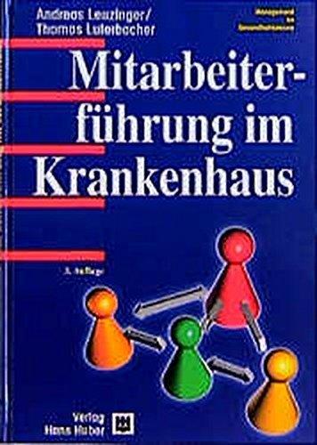Mitarbeiterführung im Krankenhaus: Spital, Klinik und Heim by Andreas Leuzinger (2000-01-01)
