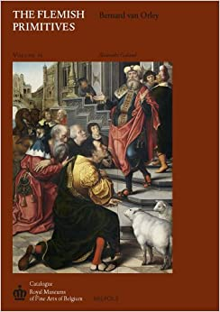 Book The Flemish Primitives VI: The Bernard Van Orley Group: 6 (Catalogue of Early Netherlandish Painting: Royal Museums of)