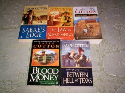 Ralph Cotton - (Set of 5) - Not a Boxed Set (Between Hell and Texas - Blood Money - Jackpot Ridge - Sabre's Edge - The Law in Samos Santos)