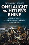 Onslaught on Hitler s Rhine: Operations Plunder and Varsity March 1945 by Patrick Delaforce (2015-07-19)