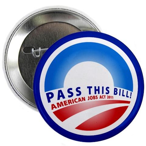 2011 Pinback Button - PASS THIS BILL President Obama American Jobs Act 2011 2.25 inch Pinback Button Badge
