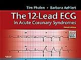12-LEAD ECG IN ACUTE CORONARY SYNDROMES, Tim Phalen, Barbara Aehlert, 0323080634