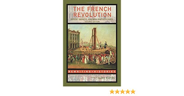The French Revolution: Recent Debates and New Controversies
