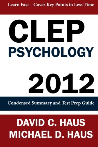 CLEP Psychology - 2012: Condensed Summary and Test Prep Guide
