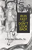 Run Fast and Don't Look Back, Charles Smalls, 146632015X