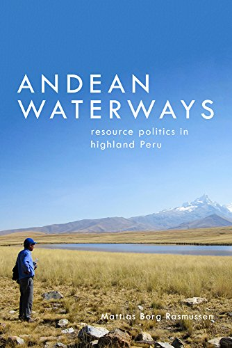 Andean Waterways: Resource Politics in Highland Peru (Culture, Place, and Nature)