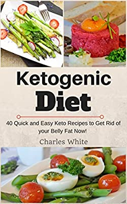 Ketogenic Diet: 40 Quick and Easy Keto Recipes to Get Rid of your Belly Fat Now!