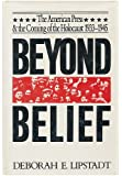 Beyond Belief: The American Press & the Coming of the Holocaust 1933-1945