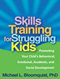 Skills Training for Struggling Kids: Promoting Your Child's Behavioral, Emotional, Academic, and Social Development