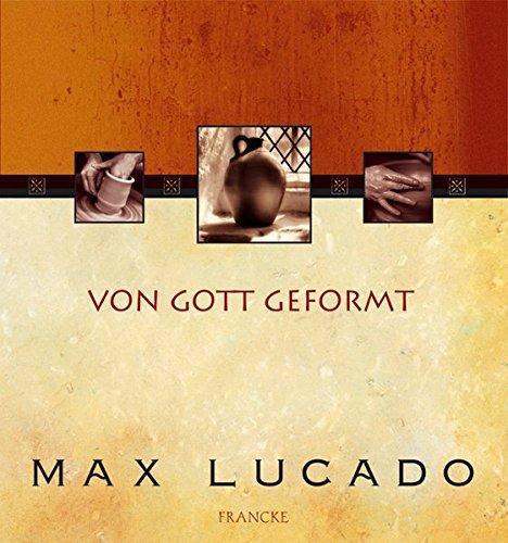 Von Gott geformt: Werkzeug in der Schmiede Gottes Gebundenes Buch – 1. September 2004 Max Lucado Andrea Wegener Francke-Buchhandlung 3861226979